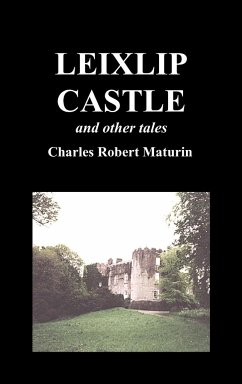 Leixlip Castle, Melmoth the Wanderer, the Mysterious Mansion, the Flayed Hand, the Ruins of the Abbey of Fitz-Martin, and the Mysterious Spaniard - Maturin, Robert Et Al