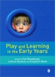 Play and Learning in the Early Years - Pat Broadhead; Justine Howard; Elizabeth Ann Wood