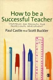 How to Be a Successful Teacher: Strategies for Personal and Professional Development - Castle, Paul / Buckler, Scott