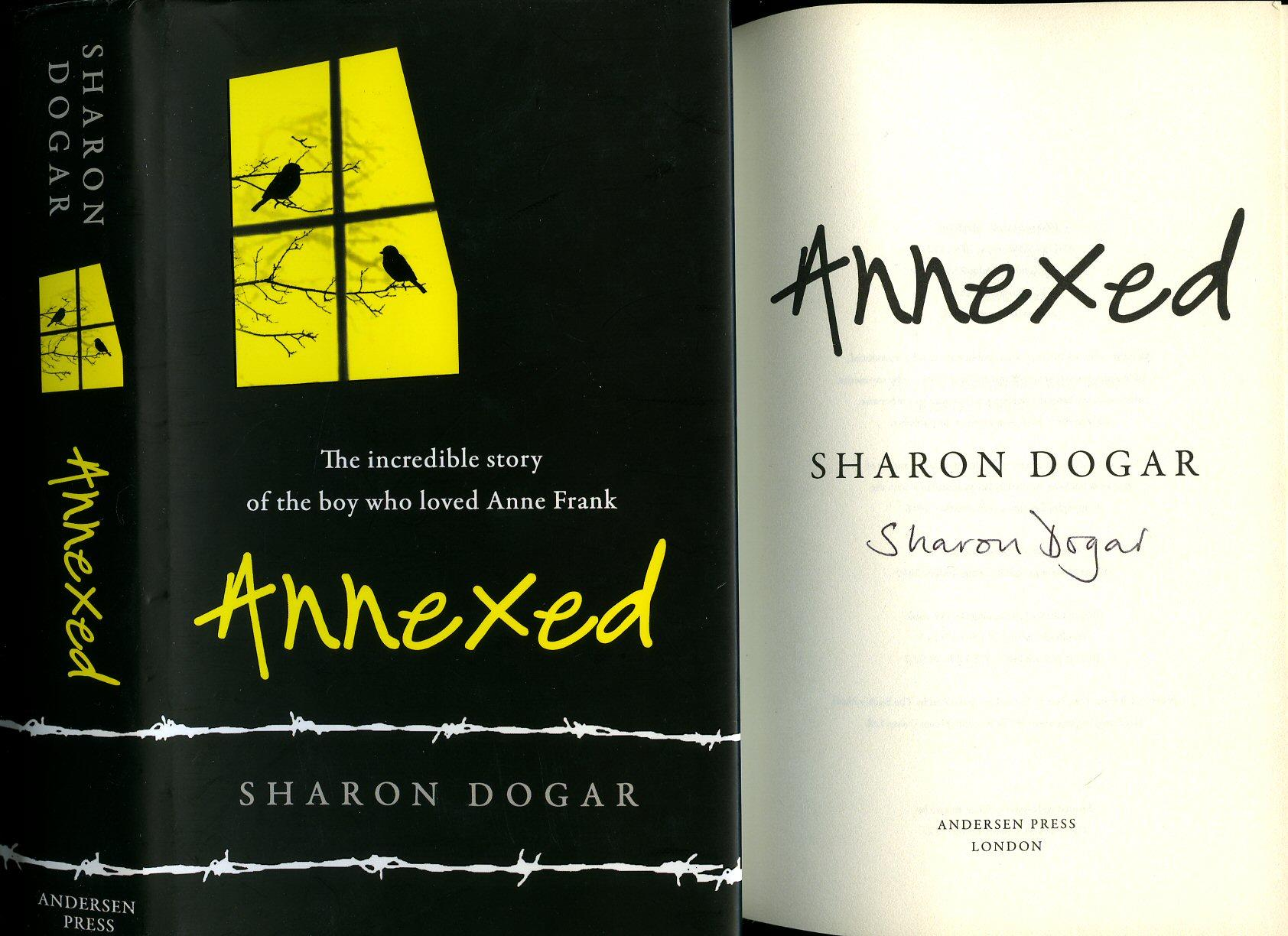Annexed; The Incredible Story of the Boy Who Loved Anne Frank [Twice Signed] - Dogar, Sharon [Anne Frank]