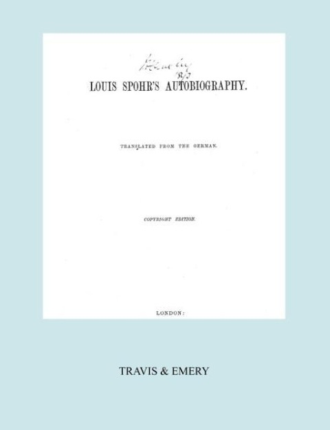 Louis Spohr´s Autobiography. (2 vols in 1 book. Facsimile of 1865 copyright edition). als Taschenbuch von Louis (Ludwig) Spohr - Travis and Emery Music Bookshop