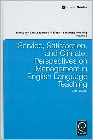 Service, Satisfaction and Climate: Perspectives on Management in English Language Teaching - John Walker