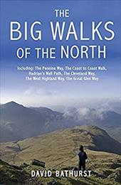 The Big Walks of the North: Including the Pennine Way, the Coast to Coast Walk, Hadrian's Wall Path, the Cleveland Way, the West H - Bathurst, David