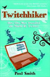 Twitchhiker: How One Man Travelled the World by Twitter - Smith, Paul