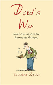 Dad's Wit: Quips and Quotes for Fantastic Fathers - Richard Benson