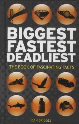 Biggest, Fastest, Deadliest - The Book of Fascinating Facts - Bridges, Dan