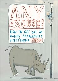Any Excuse!: How to Get Out of Doing Absolutely Everything - Jem Brown