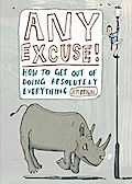 Any Excuse!: How to Get Out of Doing Absolutely Everything