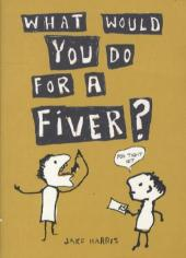 What Would You Do For A Fiver? - Jake Harris
