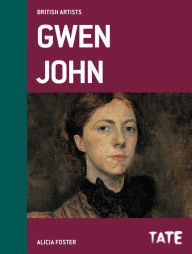 Tate British Artists: Gwen John Alicia Foster Author