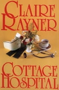 Cottage Hospital - Claire Rayner