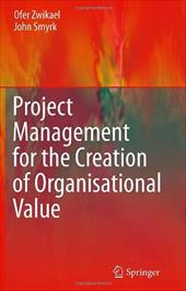 Project Management for the Creation of Organisational Value - Zwikael, Ofer / Smyrk, John