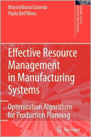 Effective Resource Management in Manufacturing Systems: Optimization Algorithms for Production Planning - Massimiliano Caramia, Paolo Dell'Olmo