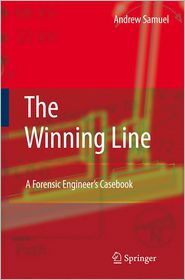 The Winning Line: A Forensic Engineer's Casebook - Andrew E. Samuel