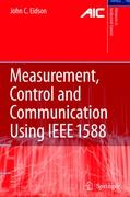 Measurement, Control, and Communication Using IEEE 1588 (Advances in Industrial Control)