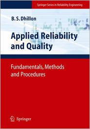 Applied Reliability and Quality: Fundamentals, Methods and Procedures - Balbir S. Dhillon