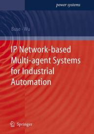 IP Network-based Multi-agent Systems for Industrial Automation: Information Management, Condition Monitoring and Control of Power Systems - David P. Buse