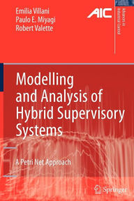 Modelling and Analysis of Hybrid Supervisory Systems: A Petri Net Approach - Emilia Villani