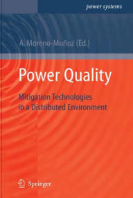 Power Quality: Mitigation Technologies in a Distributed Environment - Antonio Moreno-Munoz