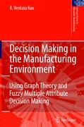 Decision Making in the Manufacturing Environment: Using Graph Theory and Fuzzy Multiple Attribute Decision Making Methods (Springer Series in Advanced Manufacturing)