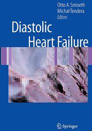Diastolic Heart Failure - Otto A. Smiseth (Editor), Michal Tendera (Editor)