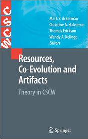 Resources, Co-Evolution and Artifacts: Theory in CSCW - Mark S. Ackerman (Editor), Wendy A. Kellogg (Editor), Thomas Erickson (Editor), Christine A. Halverson (Editor)