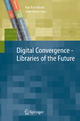 Digital Convergence - Libraries of the Future - Rae Earnshaw; John Vince