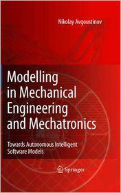 Modelling in Mechanical Engineering and Mechatronics: Towards Autonomous Intelligent Software Models - Nikolay Avgoustinov