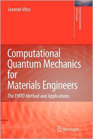 Computational Quantum Mechanics for Materials Engineers: The EMTO Method and Applications - Levente Vitos