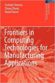Frontiers in Computing Technologies for Manufacturing Applications - Yoshiaki Shimizu, Zhang Zhong, Rafael Batres
