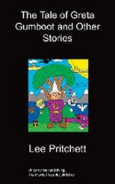 The Tale of Greta Gumboot and Other Stories - Lee Pritchett