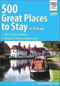 500 Great Places to Stay in Britain: Coast & Country Holidays, Full Range of Family Accommadation - Herausgeber: FHG Guides