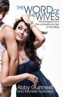 The Word of the Wives: Monologues from the Unheard Women of the Bible
