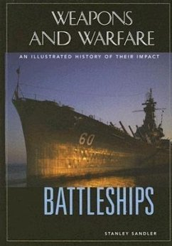 Battleships: An Illustrated History of Their Impact - Sandler, Stanley L.