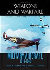 Military Aircraft, 1919-1945: An Illustrated History of Their Impact - Murphy, Justin D. / McNiece, Matthew Alan