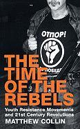 The Time of the Rebels: Youth Resistance Movements and 21st Century Revolutions