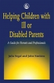 Helping Children with Ill or Disabled Parents - Julia Segal; John Simkins