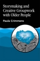Storymaking and Creative Groupwork with Older People - Paula Crimmens