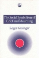 The Social Symbolism of Grief and Mourning - Roger Grainger