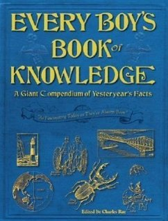 Every Boy's Book of Knowledge: A Giant Compendium of Yesteryear's Facts - Ray, Charles