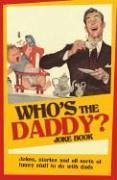 Who's the Daddy? Joke Book: Jokes, Stories and All Sorts of Funny Stuff to Do with Dads - Haskins, Mike