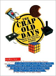The Crap Old Days: Why All That Old Stuff Was Actually Rubbish