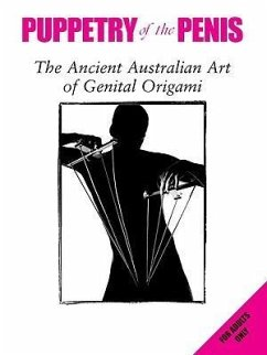 Puppetry of the Penis: The Ancient Australian Art of Genital Origami - Friend, David Morley, Simon