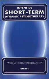 Intensive Short-Term Dynamic Psychotherapy: Theory and Technique - Della Selva, Patricia Coughlin / Malan, David