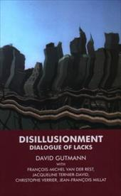 Disillusionment: Dialogue of Lacks - Gutmann, David / Van Der Rest, Francois-Michel / Ternier-David, Jacqueline