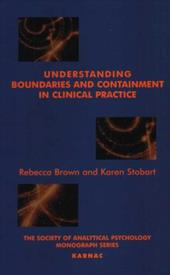 Understanding Boundaries and Containment in Clinical Practice - Brown, Rebecca / Stobart, Karen