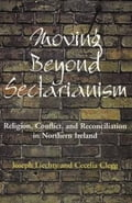 Moving Beyond Sectarianism: Religion, Conflict and Reconciliation in Nothern Ireland - Cecelia Clegg, Joseph Liechty