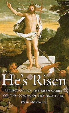 He's Risen: Reflections on the Risen Christ and the Coming of - McGowan, Phelim