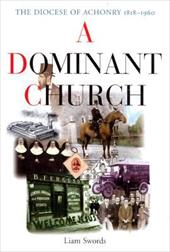 A Dominant Church: The Diocese of Achonry 1818-1960 - Swords, Liam