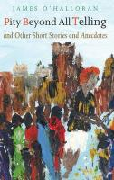 Pity Beyond All Telling: And Other Short Stories and Anecdotes